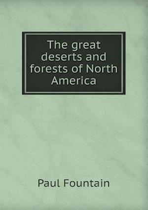 The Great Deserts and Forests of North America af Paul Fountain