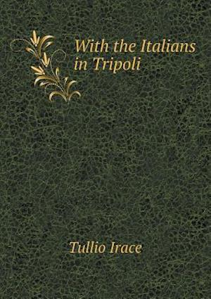 With the Italians in Tripoli af Tullio Irace