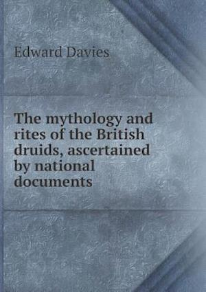 The Mythology and Rites of the British Druids, Ascertained by National Documents af Edward Davies