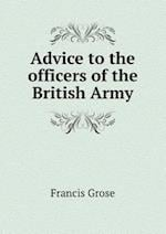 Advice to the Officers of the British Army af Francis Grose