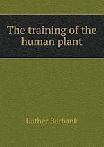 The Training of the Human Plant af Luther Burbank