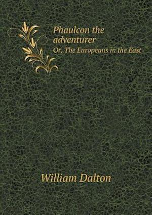 Phaulcon the Adventurer Or, the Europeans in the East af William Dalton
