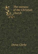The Oneness of the Christian Church af Dorus Clarke