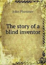 The Story of a Blind Inventor af John Plummer