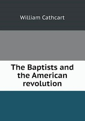 The Baptists and the American Revolution af William Cathcart