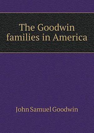 The Goodwin Families in America af John Samuel Goodwin