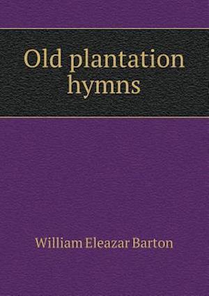 Old Plantation Hymns af William Eleazar Barton