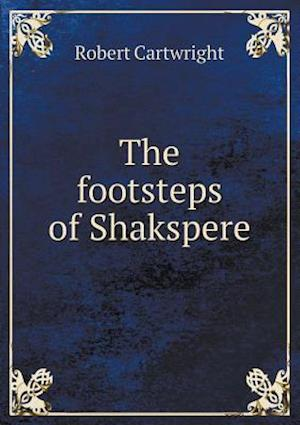 The Footsteps of Shakspere af Robert Cartwright