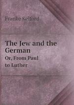 The Jew and the German Or, from Paul to Luther af Franke Kelford