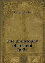 The Philosophy of Ancient India af Richard Garbe
