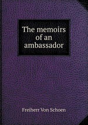 The Memoirs of an Ambassador af Freiherr Von Schoen, Constance Vesey