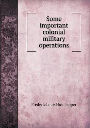 Some Important Colonial Military Operations af Frederic Louis Huidekoper