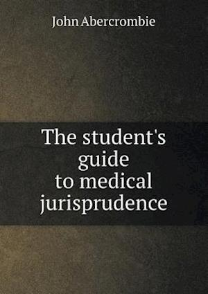 The Student's Guide to Medical Jurisprudence af John Abercrombie