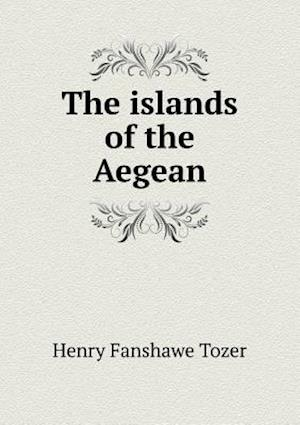 The Islands of the Aegean af Henry Fanshawe Tozer