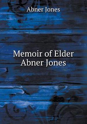 Memoir of Elder Abner Jones af Abner Jones