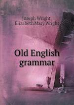 Old English Grammar af Joseph Wright