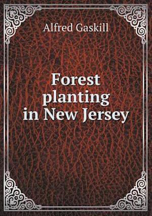 Forest Planting in New Jersey af Alfred Gaskill