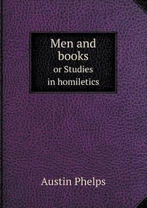 Men and Books or Studies in Homiletics af Austin Phelps