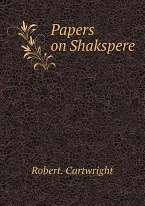 Papers on Shakspere af Robert Cartwright