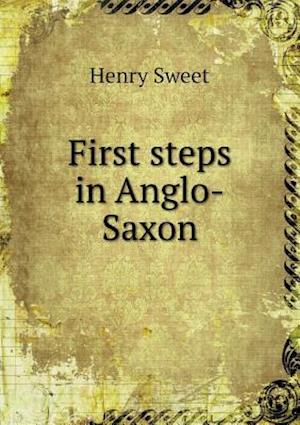 First Steps in Anglo-Saxon af Henry Sweet