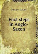 First Steps in Anglo-Saxon af Henry Sweet