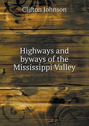 Highways and Byways of the Mississippi Valley af Clifton Johnson