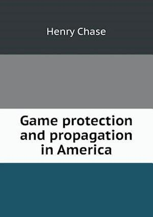 Game Protection and Propagation in America af Henry Chase