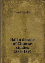 Half a Decade of Chinese Studies 1886-1891 af Henri Cordier