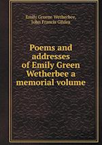 Poems and Addresses of Emily Green Wetherbee a Memorial Volume af John Francis Gildea, Emily Greene Wetherbee