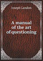 A Manual of the Art of Questioning af Joseph Landon