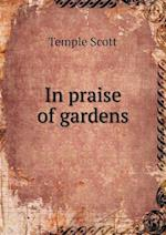 In Praise of Gardens af Temple Scott
