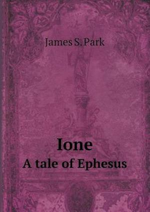 Ione a Tale of Ephesus af James S. Park