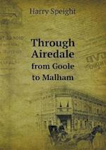Through Airedale from Goole to Malham af Harry Speight