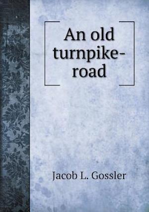 An Old Turnpike-Road af Jacob L. Gossler