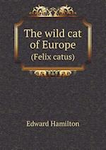 The Wild Cat of Europe (Felix Catus) af Edward Hamilton