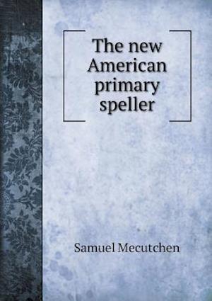 The New American Primary Speller af Samuel Mecutchen