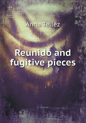 Reunido and Fugitive Pieces af Anna Tellez