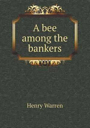 A Bee Among the Bankers af Henry Warren