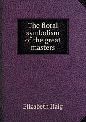 The Floral Symbolism of the Great Masters af Elizabeth Haig