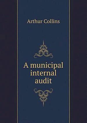 A Municipal Internal Audit af Arthur Collins