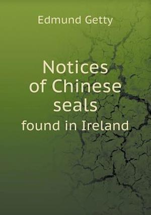 Notices of Chinese Seals Found in Ireland af Edmund Getty