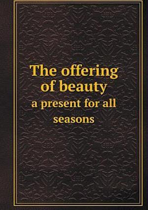 The Offering of Beauty a Present for All Seasons af Amelia W. Lawrence