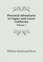 Personal Adventures in Upper and Lower California Volume 1 af William Redmond Ryan