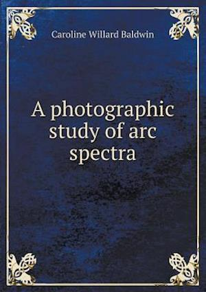 A Photographic Study of ARC Spectra af Caroline Willard Baldwin