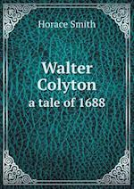 Walter Colyton a Tale of 1688 af Horace Smith