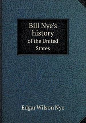Bill Nye's History of the United States af Edgar Wilson Nye