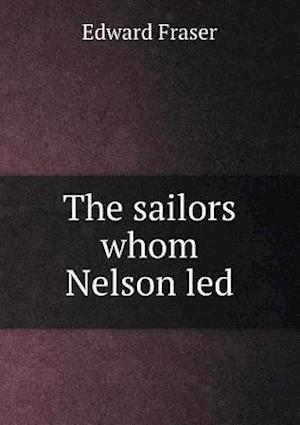 The Sailors Whom Nelson Led af Edward Fraser