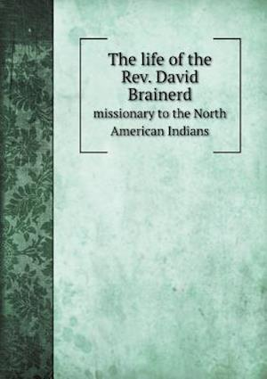 The Life of the REV. David Brainerd Missionary to the North American Indians af Josiah Pratt