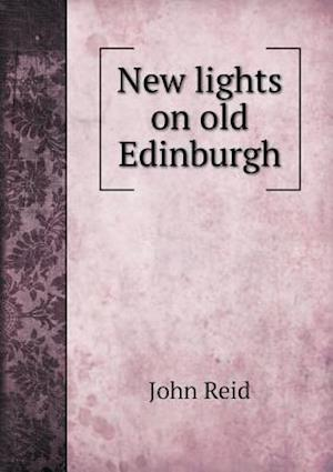 New Lights on Old Edinburgh af John Reid