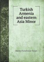 Turkish Armenia and Eastern Asia Minor af Henry Fanshawe Tozer